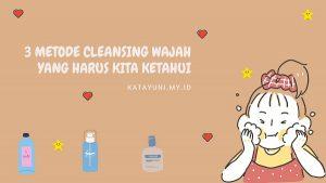 Metode Cleansing Wajah